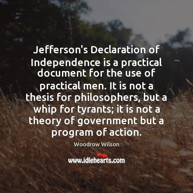 Jefferson's Declaration of Independence is a practical document for the use of Independence Quotes Image