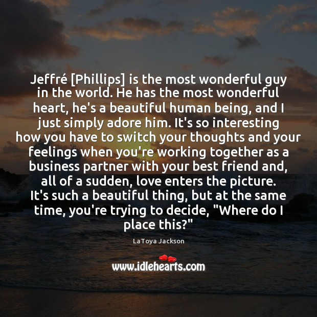 Jeffré [Phillips] is the most wonderful guy in the world. He has LaToya Jackson Picture Quote