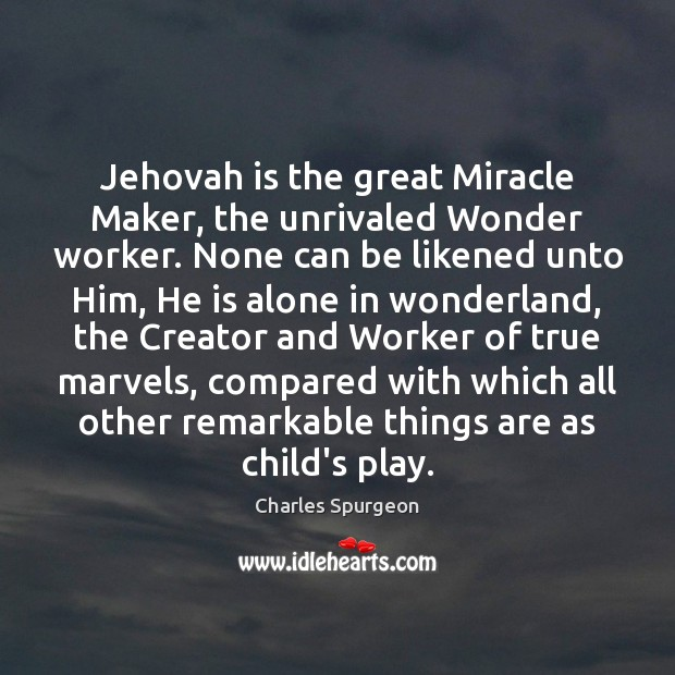 Jehovah is the great Miracle Maker, the unrivaled Wonder worker. None can Image