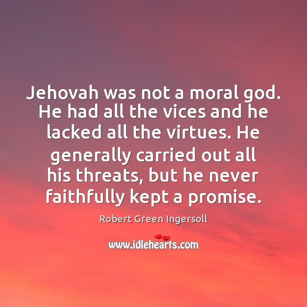 Jehovah was not a moral God. He had all the vices and Robert Green Ingersoll Picture Quote