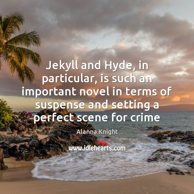 Image, Jekyll and Hyde, in particular, is such an important novel in terms