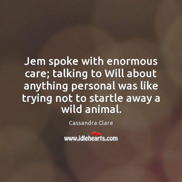 Jem spoke with enormous care; talking to Will about anything personal was Image