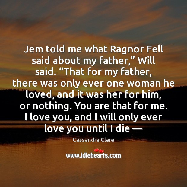 """Image, Jem told me what Ragnor Fell said about my father,"""" Will said. """""""
