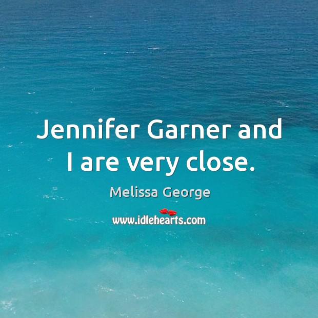 Jennifer garner and I are very close. Image