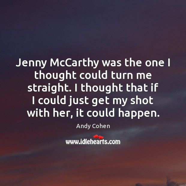 Jenny McCarthy was the one I thought could turn me straight. I Andy Cohen Picture Quote