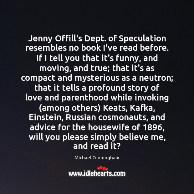 Jenny Offill's Dept. of Speculation resembles no book I've read before. If Michael Cunningham Picture Quote