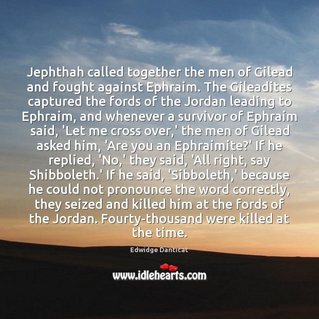 Jephthah called together the men of Gilead and fought against Ephraim. The Edwidge Danticat Picture Quote