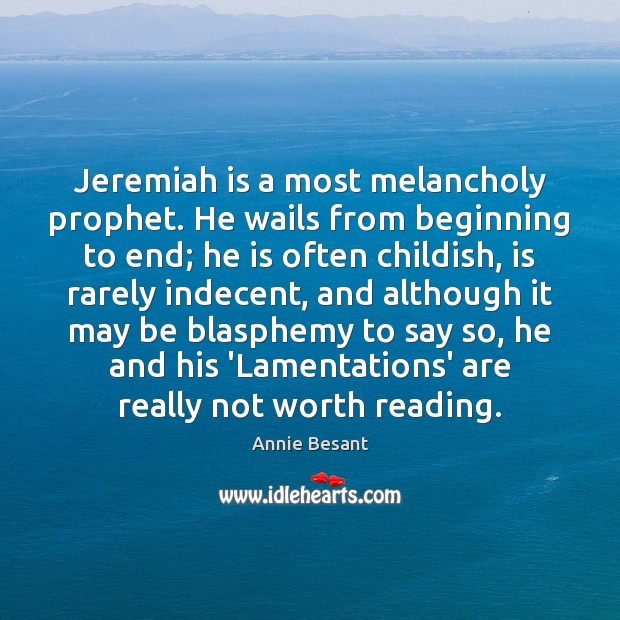 Jeremiah is a most melancholy prophet. He wails from beginning to end; Image