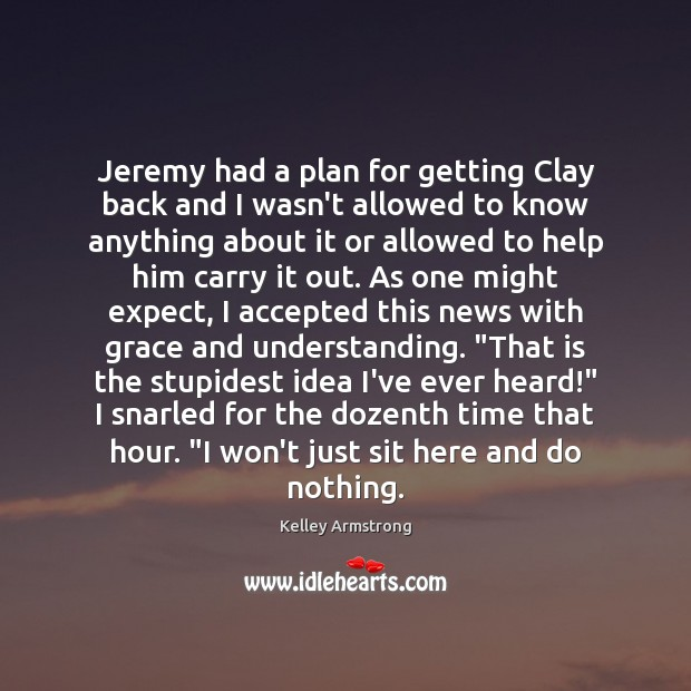 Jeremy had a plan for getting Clay back and I wasn't allowed Image