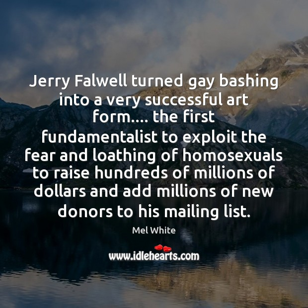 Jerry Falwell turned gay bashing into a very successful art form…. the Image