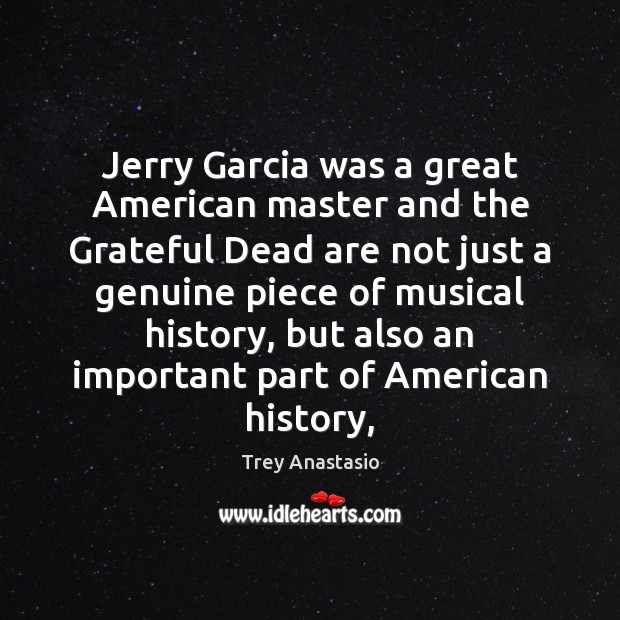 Image, Jerry Garcia was a great American master and the Grateful Dead are