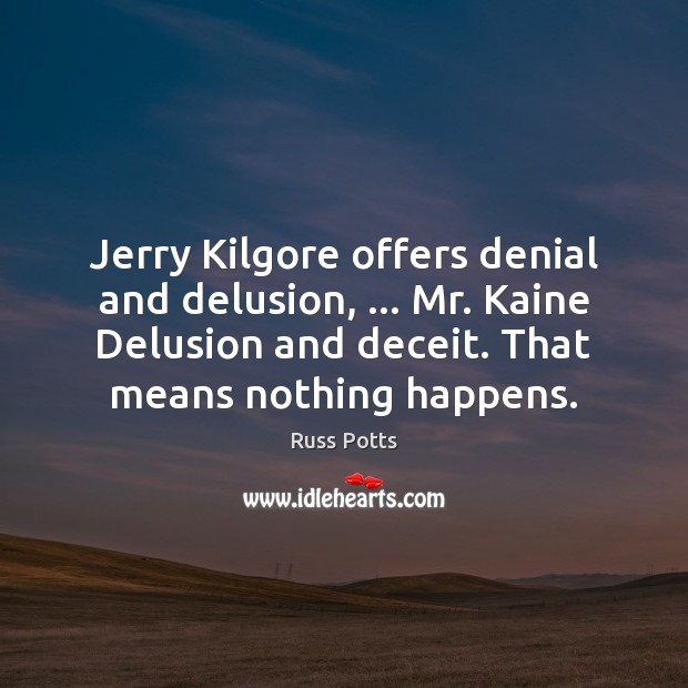 Image, Jerry Kilgore offers denial and delusion, … Mr. Kaine Delusion and deceit. That