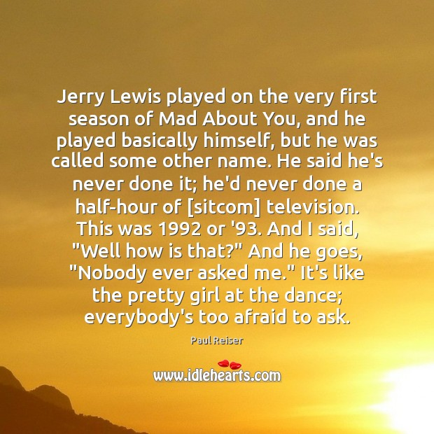 Jerry Lewis played on the very first season of Mad About You, Paul Reiser Picture Quote
