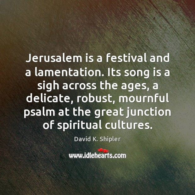 Jerusalem is a festival and a lamentation. Its song is a sigh Image