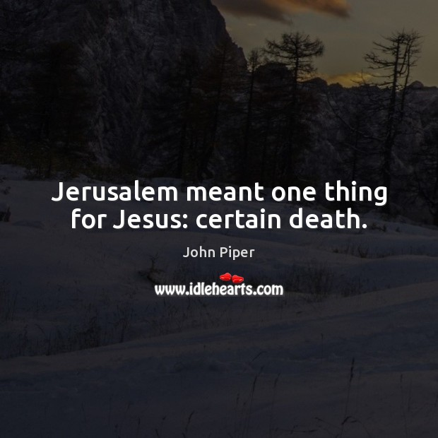 Image, Jerusalem meant one thing for Jesus: certain death.