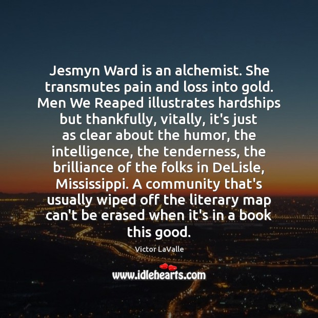 Jesmyn Ward is an alchemist. She transmutes pain and loss into gold. Image