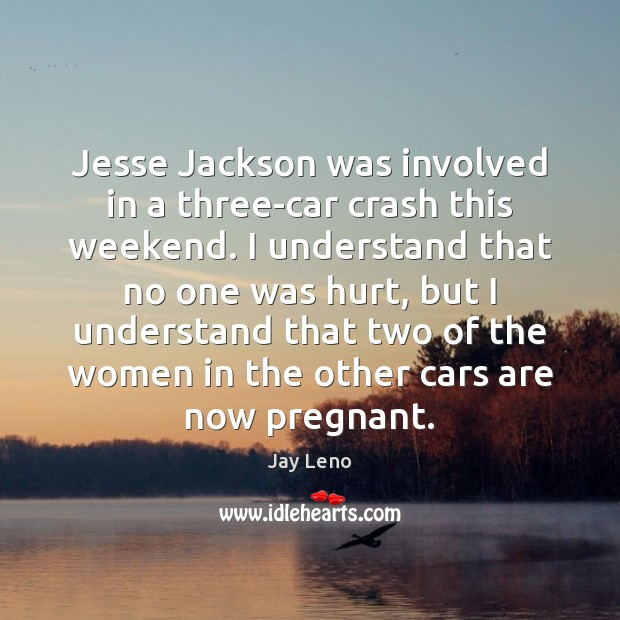 Jesse Jackson was involved in a three-car crash this weekend. I understand Image