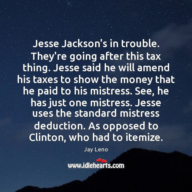 Image about Jesse Jackson's in trouble. They're going after this tax thing. Jesse said