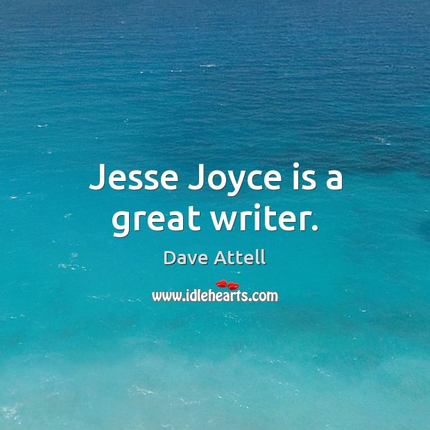 Jesse Joyce is a great writer. Image