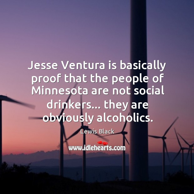 Jesse Ventura is basically proof that the people of Minnesota are not Image
