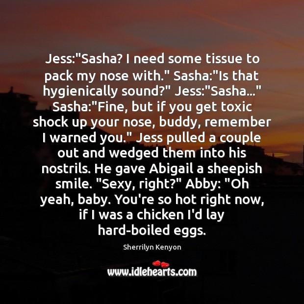 """Image, Jess:""""Sasha? I need some tissue to pack my nose with."""" Sasha:"""""""
