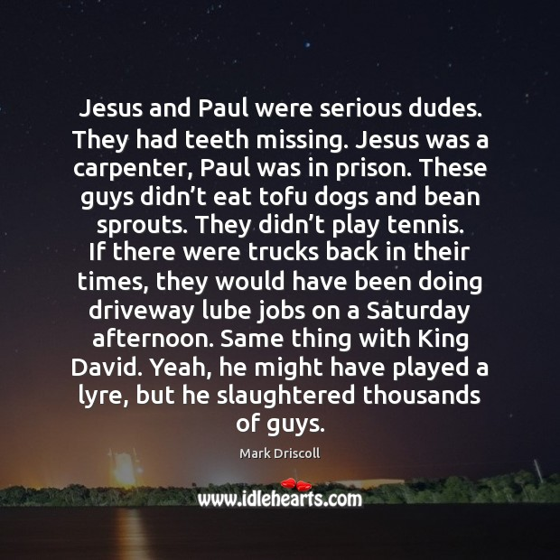 Jesus and Paul were serious dudes. They had teeth missing. Jesus was Image