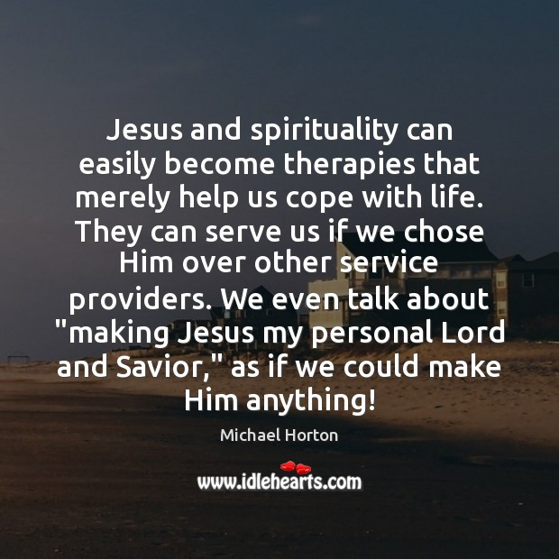 Jesus and spirituality can easily become therapies that merely help us cope Image