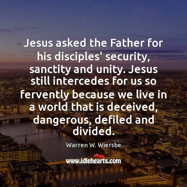 Jesus asked the Father for his disciples' security, sanctity and unity. Jesus Image