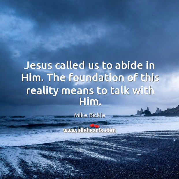 Image, Jesus called us to abide in Him. The foundation of this reality means to talk with Him.