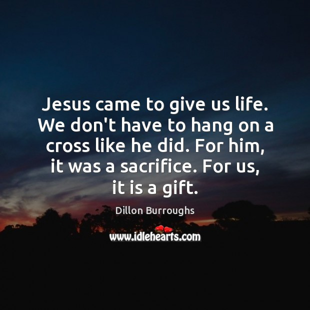 Image, Jesus came to give us life. We don't have to hang on
