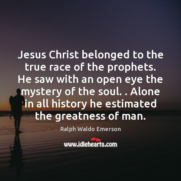 Jesus Christ belonged to the true race of the prophets. He saw Image
