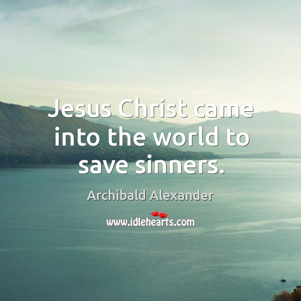 Image, Jesus Christ came into the world to save sinners.