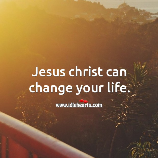 Jesus christ can change your life. Image