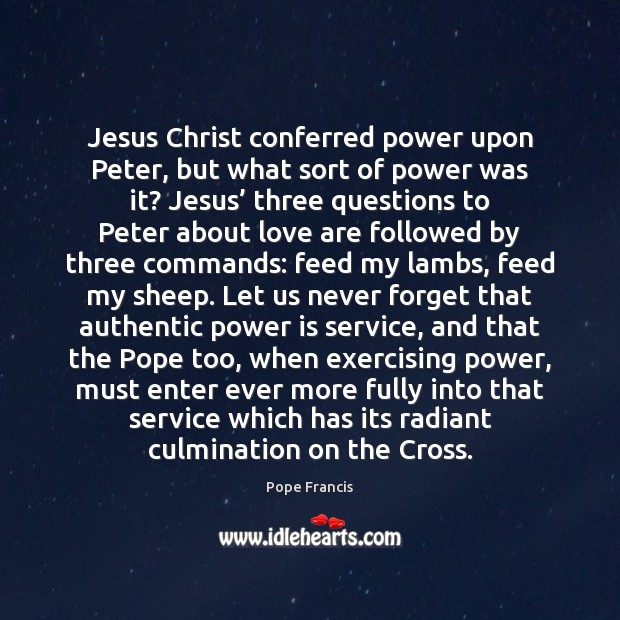Jesus Christ conferred power upon Peter, but what sort of power was Power Quotes Image