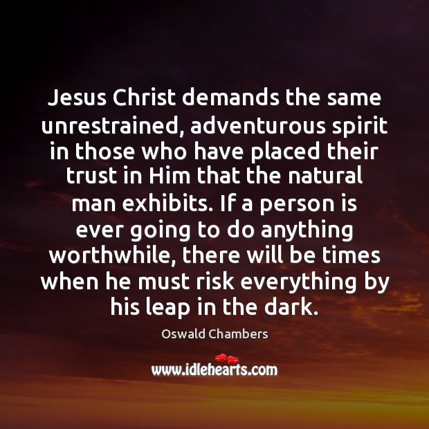 Image, Jesus Christ demands the same unrestrained, adventurous spirit in those who have