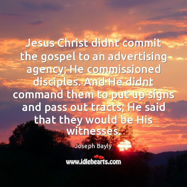 Jesus Christ didnt commit the gospel to an advertising agency; He commissioned Image