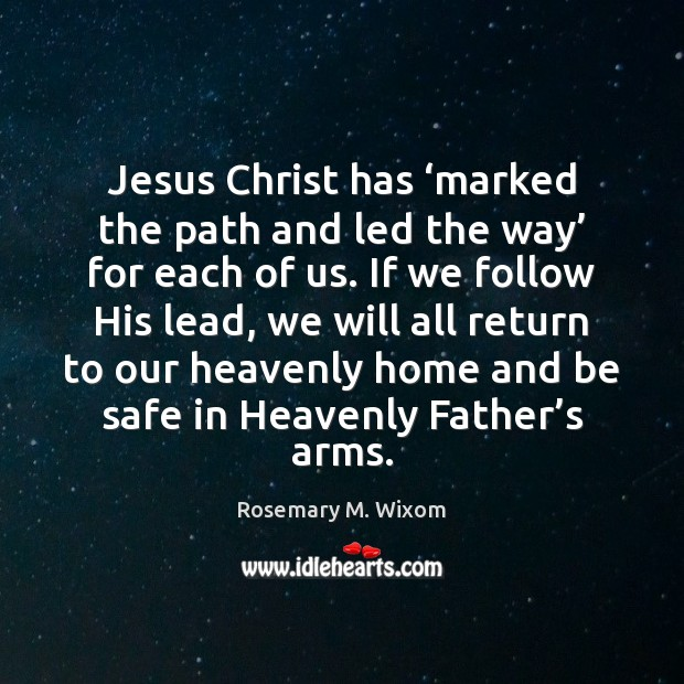 Jesus Christ has 'marked the path and led the way' for each Stay Safe Quotes Image