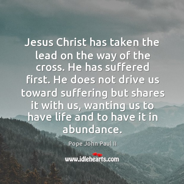 Jesus Christ Has Taken The Lead On The Way Of The Cross