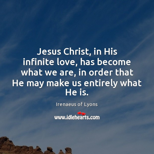 Jesus Christ, in His infinite love, has become what we are, in Image