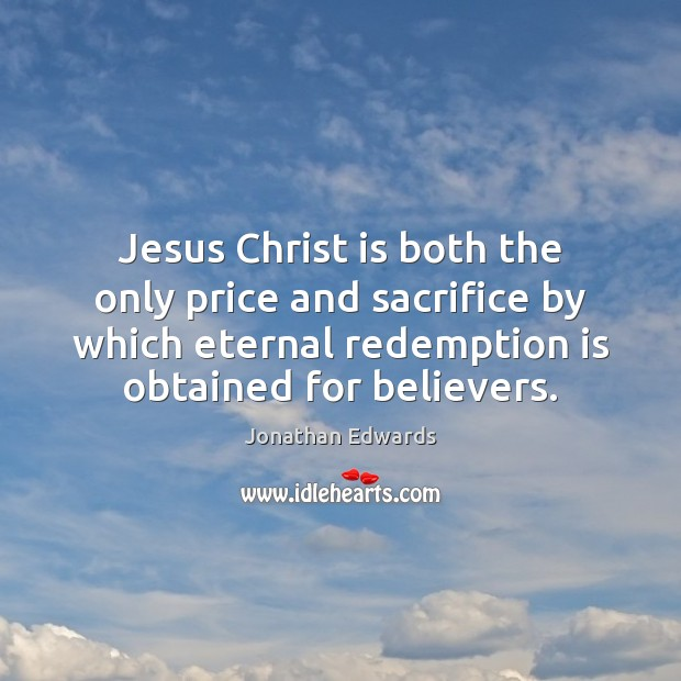 Image, Jesus Christ is both the only price and sacrifice by which eternal