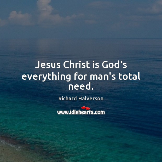 Jesus Christ is God's everything for man's total need. Image