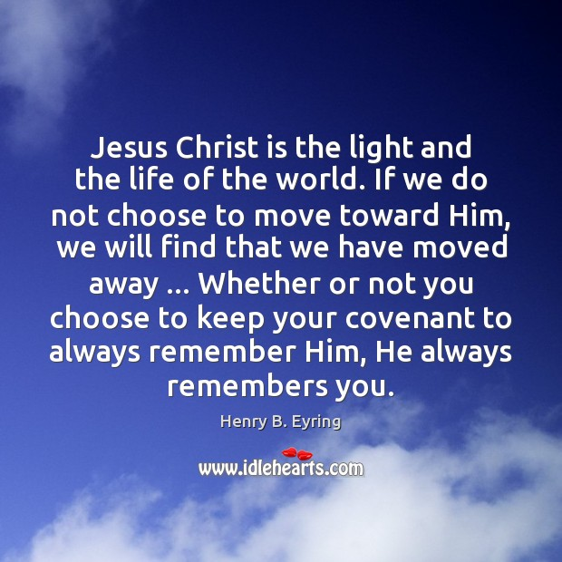 Jesus Christ is the light and the life of the world. If Henry B. Eyring Picture Quote
