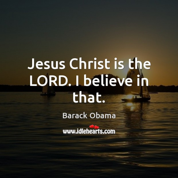 Jesus Christ is the LORD. I believe in that. Image