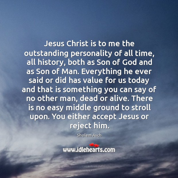 Jesus Christ is to me the outstanding personality of all time, all Image