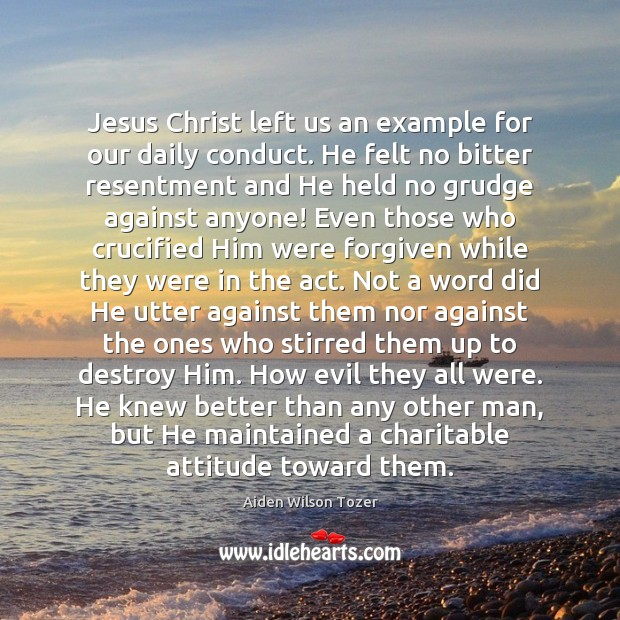 Jesus Christ left us an example for our daily conduct. He felt Grudge Quotes Image
