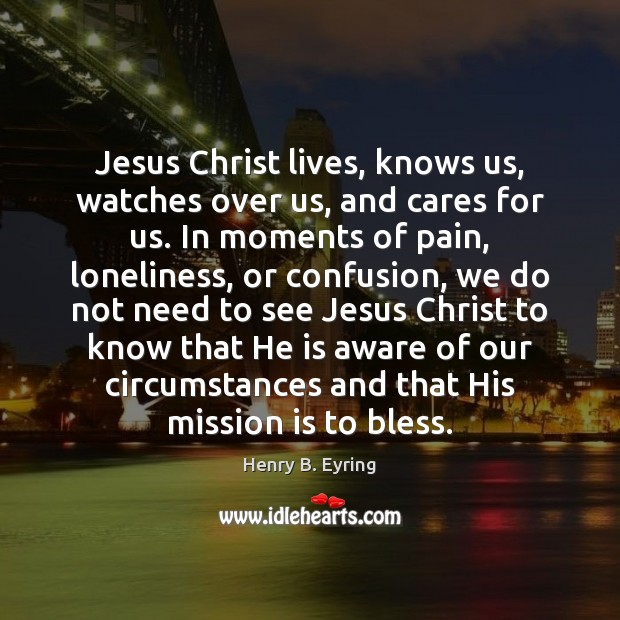 Image, Jesus Christ lives, knows us, watches over us, and cares for us.
