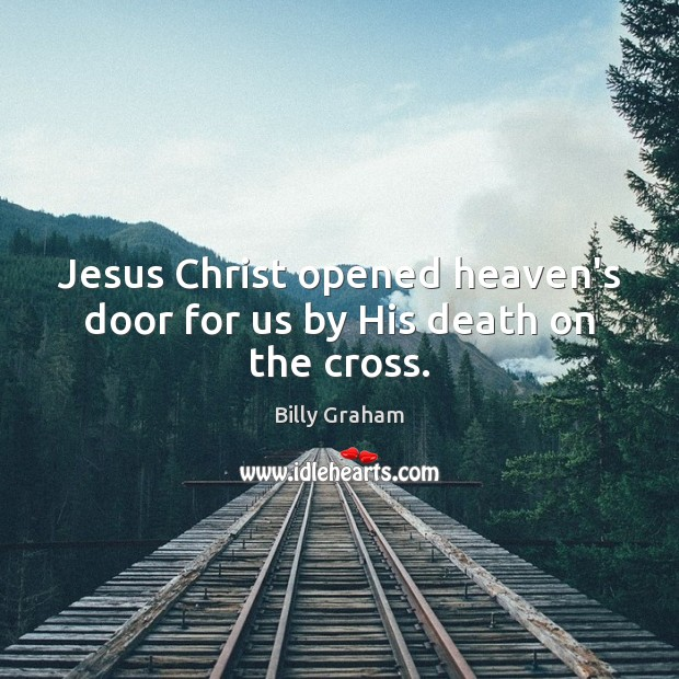 Jesus Christ opened heaven's door for us by His death on the cross. Image