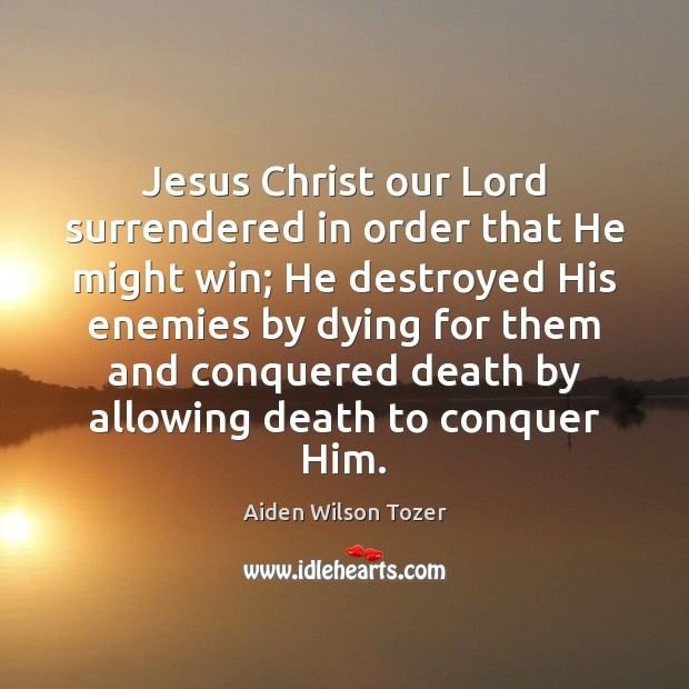 Jesus Christ our Lord surrendered in order that He might win; He Image
