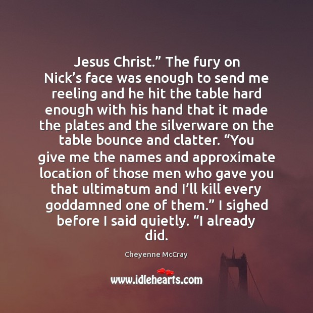 """Image, Jesus Christ."""" The fury on Nick's face was enough to send"""