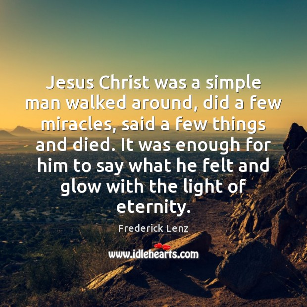 Jesus Christ was a simple man walked around, did a few miracles, Image